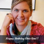 Happy Birthday Chris Ann!!!